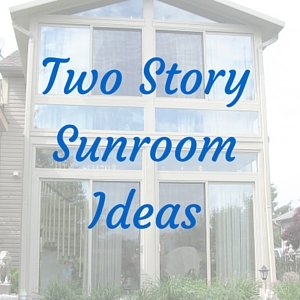 Two Story Sunroom Ideas